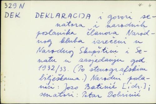 Deklaracija i govori senatora i narodnih poslanika članova Narodnog kluba izrečeni u Narodnoj skupštini i Senatu u zasjedanju god. 1932/33. : po stenografskim bilješkama / [narodni poslanici Jozo Batinić [i dr.] ; senatori Petar Dobrinić [i dr.]]