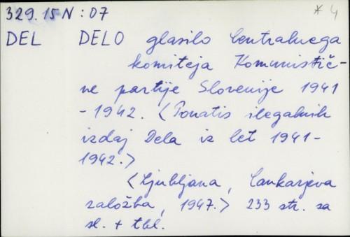 Delo : glasilo Centralnega komiteja Komunistične partije Slovenije 1941-1942. Ponatis ilegalnih izdaj Dela iz 1941-1942. /