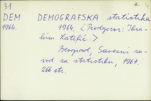 Demografska statistika : 1964. / [predgovor Ibrahim Latifić]