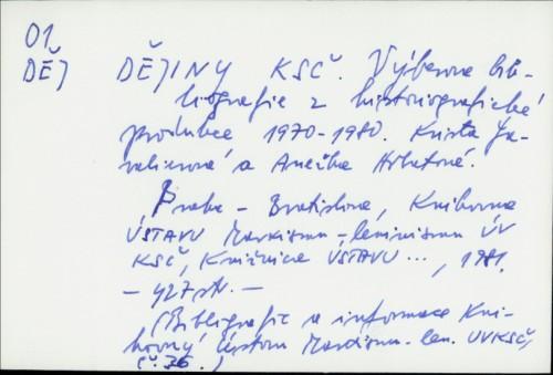 Dějiny KSČ : Výběrová bibliografie z historiografické produkce 1970-1980. / [Krista Gavalierová ; Anežka Hrbatová]