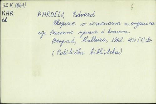 Ekspoze o izmenama u organizaciji Savezne uprave i komora / Edvard Kardelj.