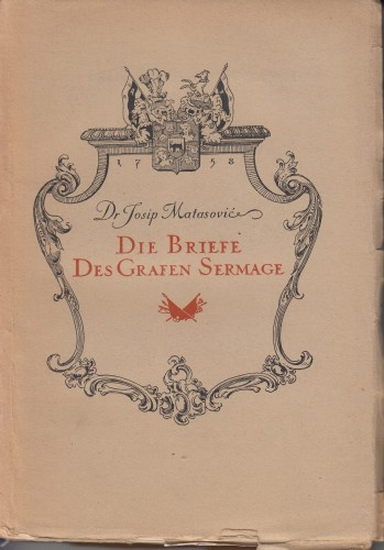 Die Briefe des Grafen Sermage aus dem siebenjaehrigen Kriege / dr. Josip Matasović.