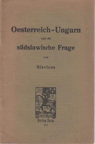 Oesterreich-Ungarn und die suedslawische Frage von Slavicus.