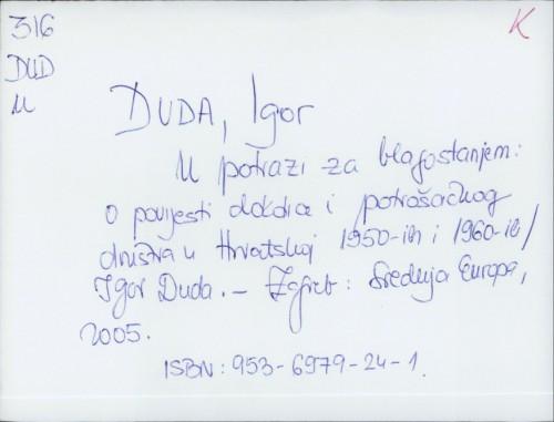 U potrazi za blagostanjem : o povijesti dokolice i potrošačkog društva u Hrvatskoj 1950-ih i 1960-ih / Igor Duda