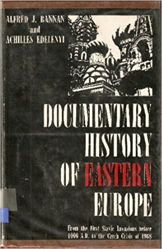 Documentary history of Eastern Europe / by Alfred J. Bannan and Achilles Edelenyi.