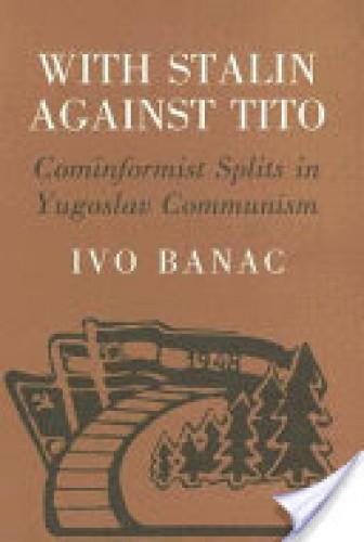 With Stalin against Tito : Cominformist splits in Yugoslav Communism / Ivo Banac.