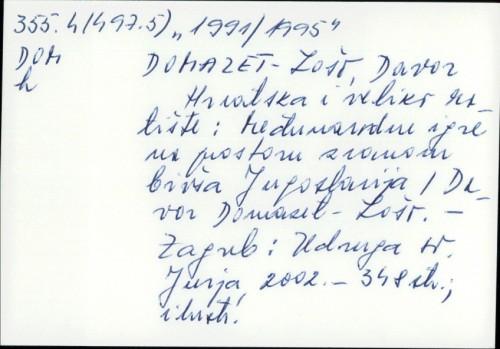 Hrvatska i veliko ratište : međunarodne igre na prostoru zvanom bivša Jugoslavija / Davor Domazet-Lošo