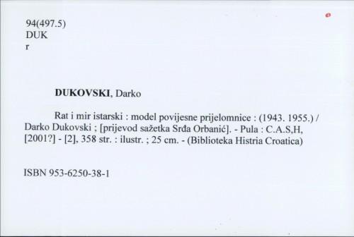 Rat i mir istarski : model povijesne prijelomnice : (1943.-1955.) / Darko Dukovski