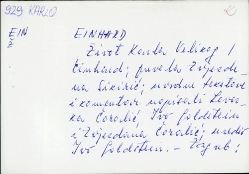 Život Karla Velikog / Einhard ; prevela Zvjezdana Sikirić ; uvodne tekstove i komentar napisali Lovorka Čoralić, Ivo Goldstein i Zvjezdana Sikirić