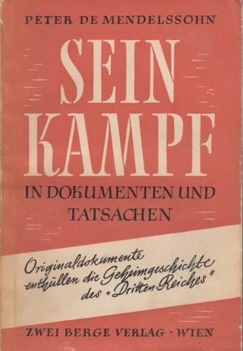 Sein Kampf in Dokumenten und Tatsachen : Studien zur deutschen Kriegspolitik 1937 bsi 1945 / Peter de Mendelssohn.