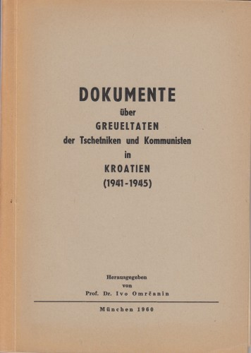 Dokumente ueber Greueltaten der Tschetniken und Kommunisten in Kroatien (1941-1945) / herausgegeben von Ivo Omrčanin.