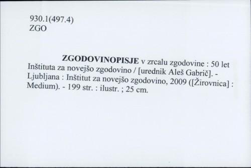Zgodovinopisje v zrcalu zgodovine : 50 let Inštituta za novejšo zgodovino / [urednik Aleš Gabrič].