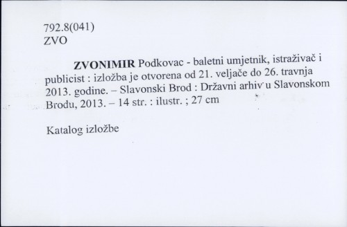 Zvonimir Podkovac - baletni umjetnik, istraživač i publicist : izložba je otvorena od 21. veljače do 26. travnja 2013. godine.