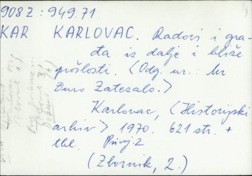 Karlovac : radovi i građa iz dalje i bliže prošlosti / urednik Đuro Zatezalo