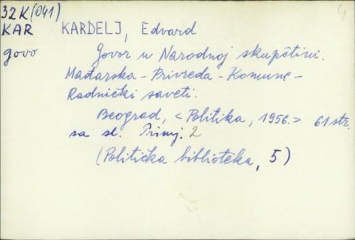 Govor u Narodnoj skupštini : Mađarska-Privreda-Komune-Radnički saveti / Edvard Kardelj.