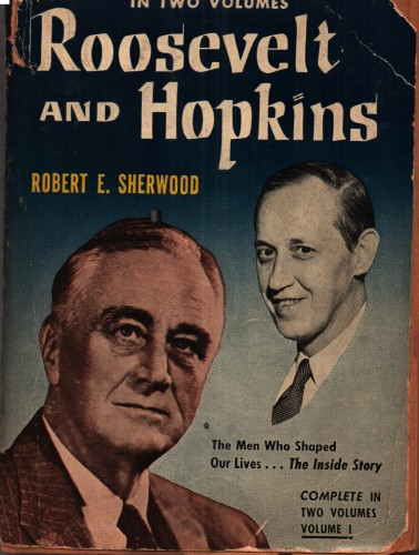 Roosevelt and Hopkins : an intimate history : Vol. 1: The Men Who Shaped Our lives / Robert E. Sherwood.