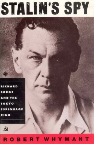 Stalin's spy : Richard Sorge and the Tokyo espionage ring / Robert Whymant