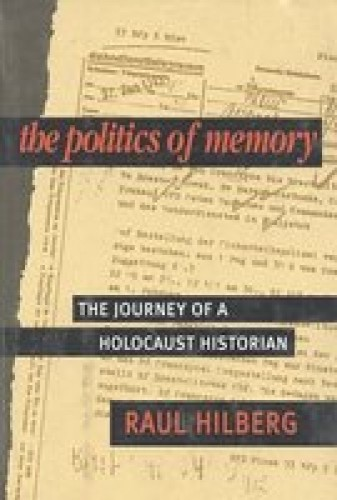 The politics of memory : the journey of a Holocaust historian / Raul Hilberg.