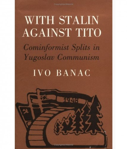 With Stalin against Tito : Cominformist splits in Yugoslav Communism / Ivo Banac.