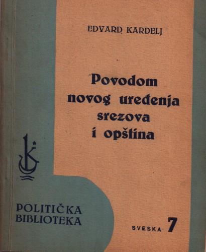 Povodom novog uređenja srezova i opština : ekspoze u Narodnoj skupštini / Edvard Kardelj.
