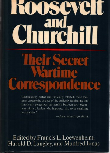 Roosevelt and Churchill : their secret wartime correspondence. / Edited by Francis L. Loewenheim, Harold D. Langley [and] Manfred Jonas.