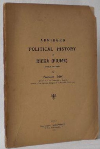Abridged political history of Rieka (Fiume) : (with the facsimile) / by Ferdinand Šišić.