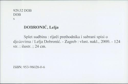 Splet sudbina : riječi prethodnika i sabrani spisi o djedovima / Lelja Dobronić