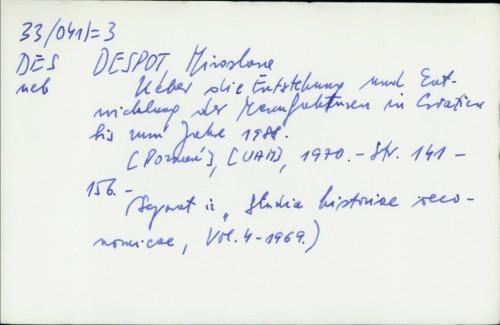 Ueber die Entstehung und Entwicklung der Manufakturen in Kroatien bis zum Jahre 1988. / Miroslava Despot