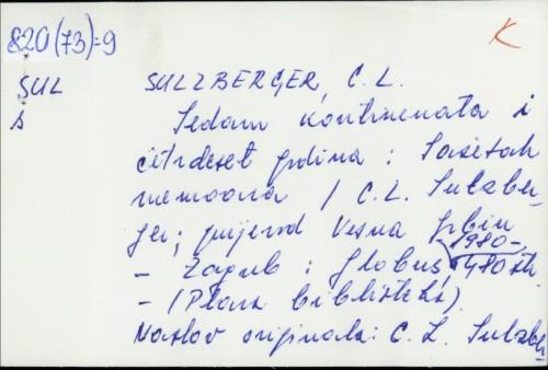 Sedam kontinenata i četrdeset godina : sažetak memoara / C. L. Sulzberger ; [prijevod Vesna Grbin].