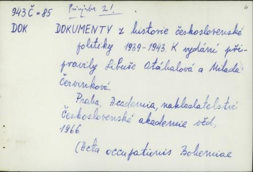Dokumenty z historie československé politiky 1939-1943. / Libuša Otáhalová