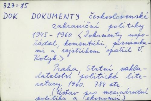 Dokumenty československé zahraniční politiky 1945-1960. / Václav Kotyk