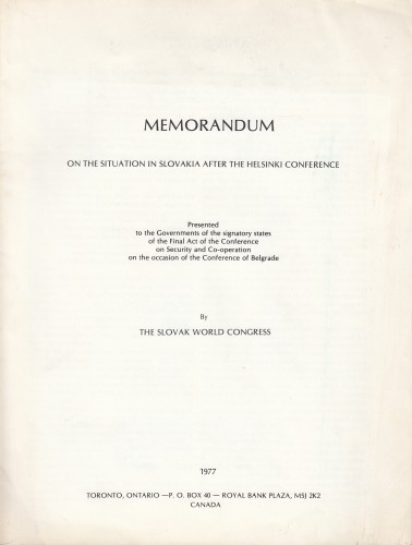 Memorandum on the situation in Slovakia after the Helsinki Conference : presented to the Goverments of the signatory states of the Final Act of the Conference on Security and Co-operation on the occasion of the Conference of Belgrade / The Slovak World Congress.