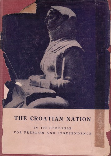 The Croatian nation in its struggle for freedom and independence; : a symposium / by seventeen Croatian writers. Editors: Antun F. Bonifačić & Clement S. Mihanovich.