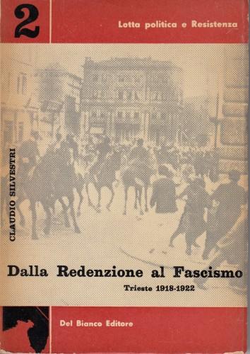 Dalla redenzione al fascismo : Trieste 1918-1922 / Claudio Silvesti.