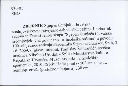 Zbornik Stjepan Gunjača i hrvatska srednjovjekovna povijesno-arheološka baština 1 : zbornik radova sa Znanstvenog skupa