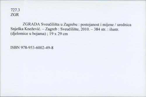 Zgrada Sveučilišta u Zagrebu : postojanost i mijene / urednica Snješka Knežević ; [autori fotografija Danilo Balaban ... et al.].