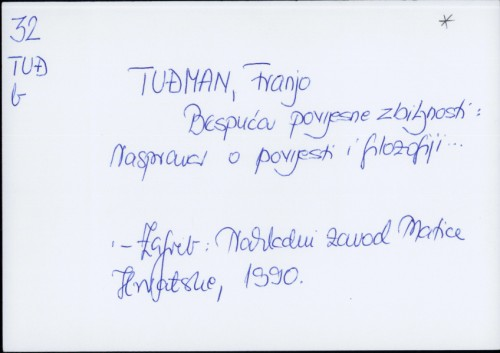 Bespuća povijesne zbiljnosti : rasprava o povijesti i filozofiji zlosilja / Franjo Tuđman.