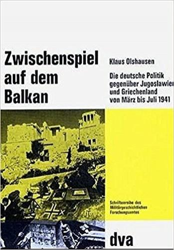 Zwischenspiel auf dem Balkan : die deutsche Politik gegenueber Jugoslawien und Griechenland von Marz bis Juli 1941 / von Klaus Olshausen.
