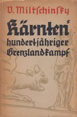 Kärntens hundertjähriger Grenzlandkampf : eine zusammenfassende Darstellung. / Mit einer Karte von Otto Zell.