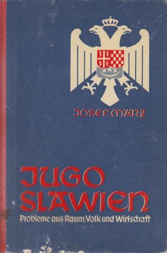 Jugoslawien : Probleme aus Raum, Volk und Wirtschaft : 10 Karten und 19 Bilder / von Josef Maerz ; mit einem Geleitwort von Karl Haushofer.