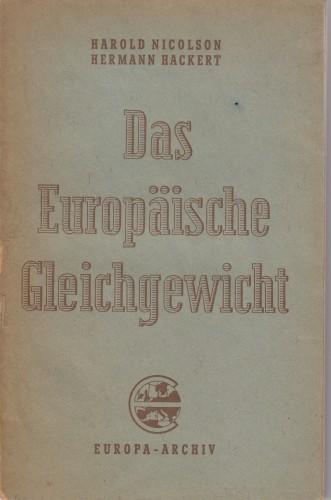 Das europäische Gleichgewicht : europäische Friedenskongresse in drei Jahrhunderten / [von] Hermann Hackert [und] Harold Nicolson.