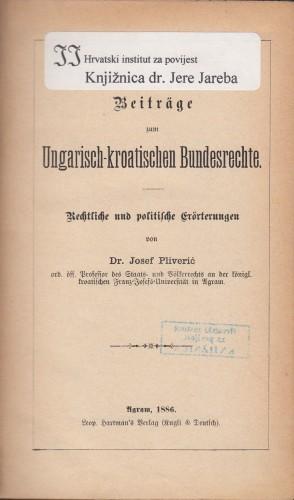 Beitraege zum Ungarisch-kroatischen Bundesrechte : rechtliche und politische Eroerterungen / von Josef Pliverić.
