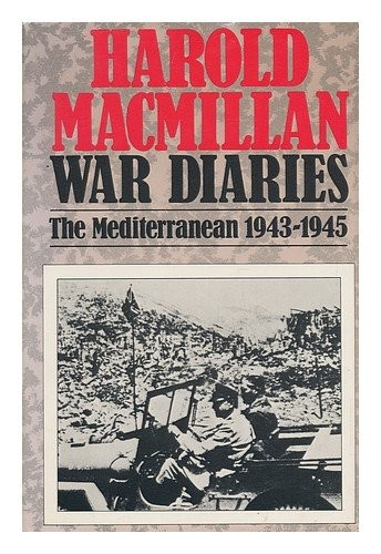 War diaries : politics and war in the Mediterranean, January 1943-May 1945 / Harold Macmillan.