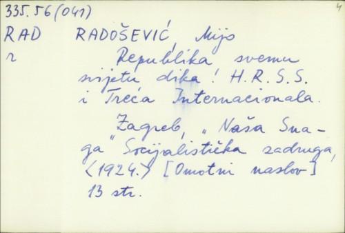 Republika - svemu svijetu dika! : H. R. S. S. i Treća internacionala / [M. Radošević].