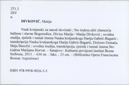 Nauk krstjanski za narod slovinski ; Sto čudesa aliti zlamen'ja balžene i slavne Bogorodice, Divice Marije / Matija Divković