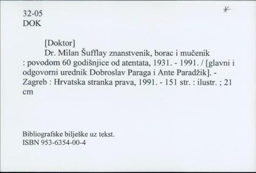 [Doktor] Dr. Milan Šufflay znanstvenik, borac i mučenik : povodom 60 godišnjice od atentata, 1931.-1991. / [glavni i odgovorni urednik Dobroslav Paraga i Ante Paradžik]