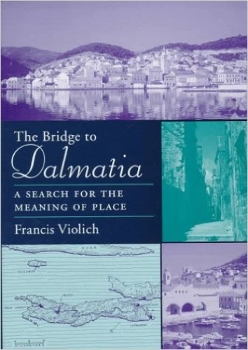 The bridge to Dalmatia : a search for the meaning of place / Francis Violich ; cartography and drawings in collaboration with Nicholas Ancel.