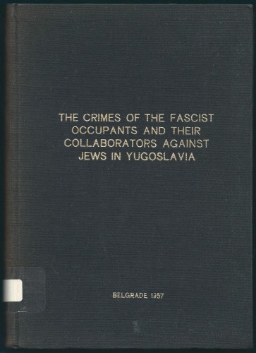 The crimes of the Fascist occupants and their collaborators against Jews in Yugoslavia / [Edited by Zdenko Löwenthal]