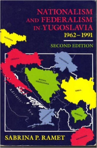 Nationalism and federalism in Yugoslavia : 1962-1991 / Sabrina P. Ramet.