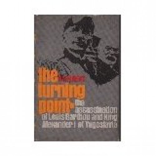 The turning point : the assassination of Louis Barthou and King Alexander I of Yugoslavia / Allen Roberts.